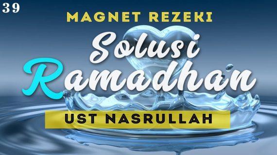 Rahasia Magnet Rezeki: Materi 39 – Solusi Ramadhan – Ust Nasrullah